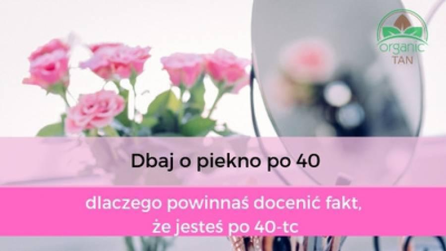Dbaj o piękno po 40-tce! – dlaczego powinnaś docenić fakt, że jesteś po 40-tce